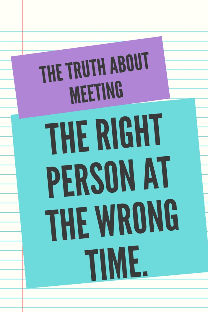 The Truth About Meeting The Right Person at the Wrong Time.