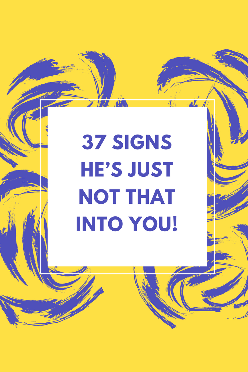Signs he just not into you