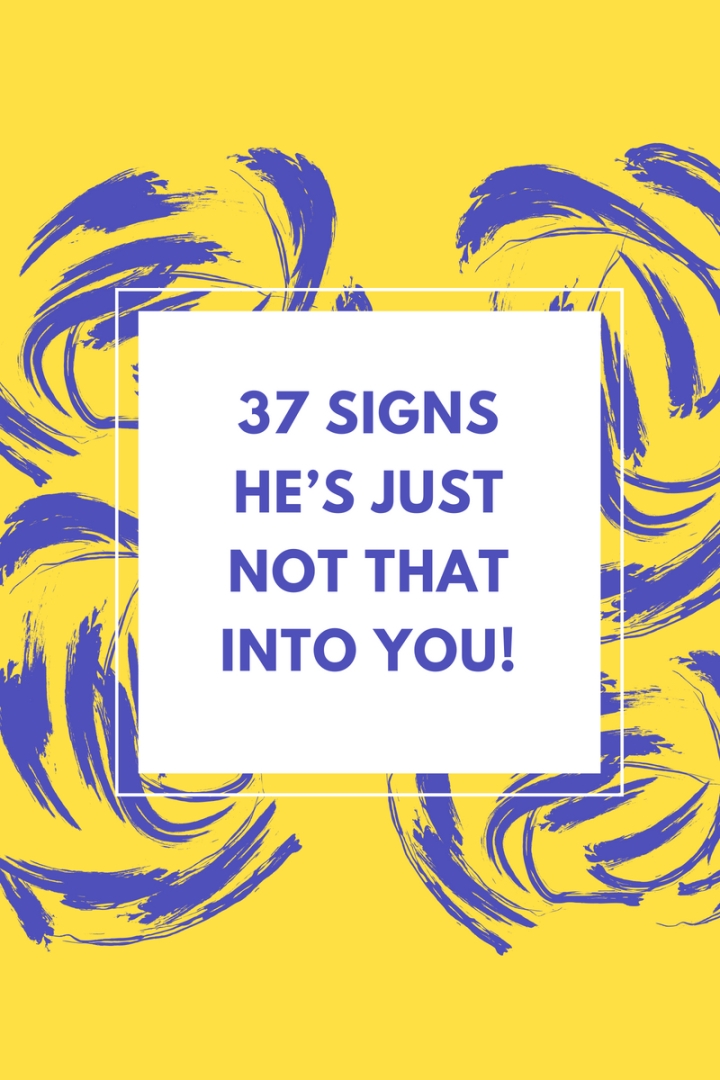 37 Signs- He's just not that into you!
