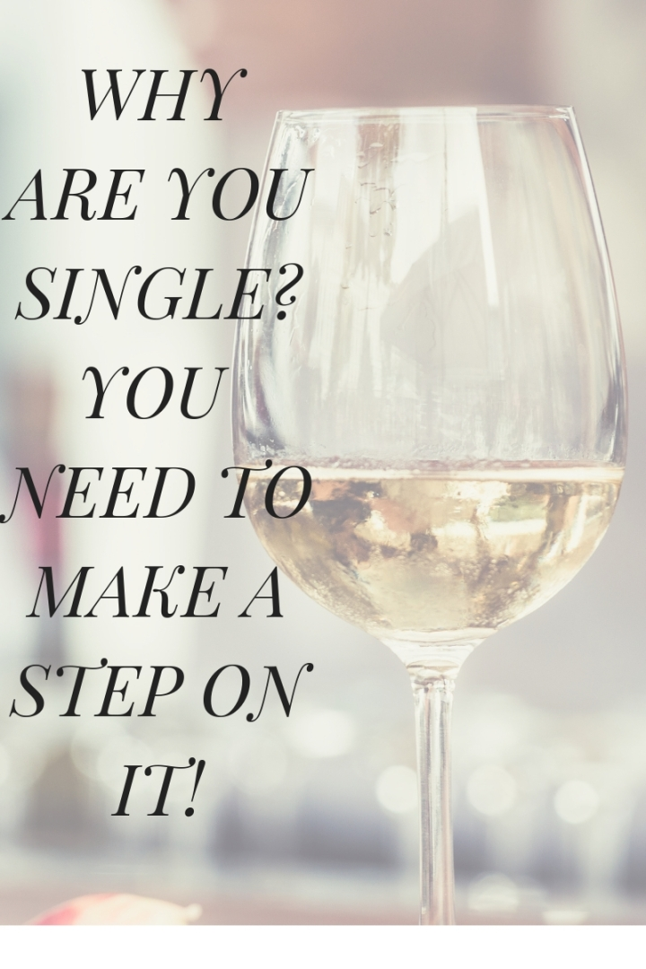 WHY ARE YOU SINGLE? YOU NEED TO MAKE A STEP ON IT.
